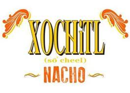 XOCHITL (SO CHEEL) NACHO
