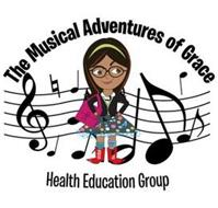 THE MUSICAL ADVENTURES OF GRACE HEALTH EDUCATION GROUP
