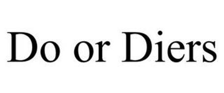 DO OR DIERS