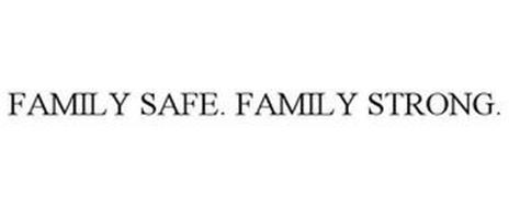 FAMILY SAFE. FAMILY STRONG.