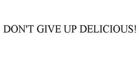 DON'T GIVE UP DELICIOUS!