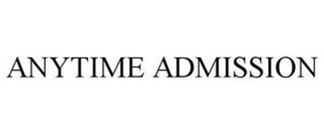 ANYTIME ADMISSION