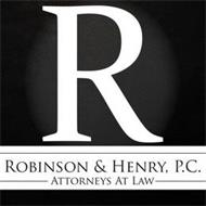 R ROBINSON & HENRY, P.C. ATTORNEYS AT LAW