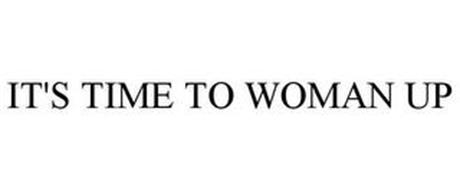 IT'S TIME TO WOMAN UP