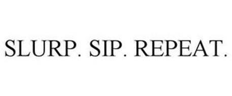 SLURP. SIP. REPEAT.