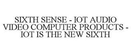 SIXTH SENSE - IOT AUDIO VIDEO COMPUTER PRODUCTS - IOT IS THE NEW SIXTH