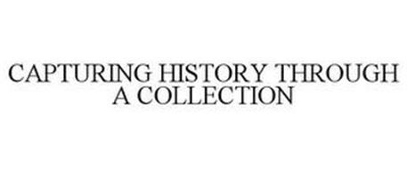 CAPTURING HISTORY THROUGH A COLLECTION