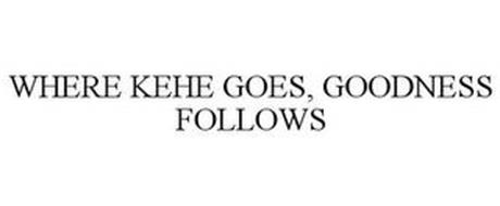 WHERE KEHE GOES, GOODNESS FOLLOWS