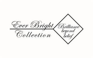 EVER BRIGHT COLLECTION BRILLIANCE BEYOND BELIEF