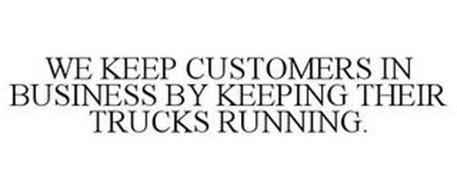 WE KEEP CUSTOMERS IN BUSINESS BY KEEPING THEIR TRUCKS RUNNING.