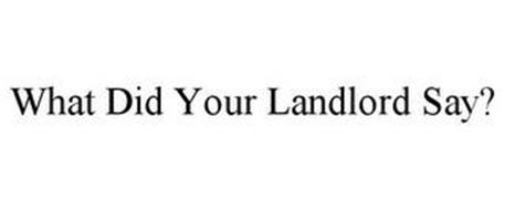 WHAT DID YOUR LANDLORD SAY?