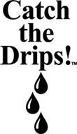 CATCH THE DRIPS!