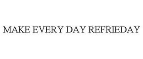 MAKE EVERY DAY REFRIEDAY