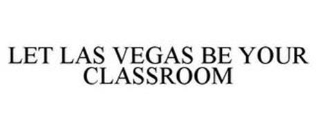 LET LAS VEGAS BE YOUR CLASS ROOM