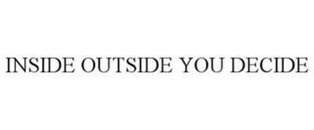 INSIDE OUTSIDE YOU DECIDE