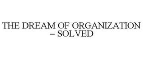 THE DREAM OF ORGANIZATION - SOLVED