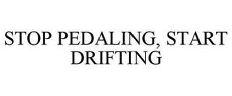 STOP PEDALING, START DRIFTING