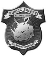 PUBLIC SAFETY DIVISION GO RHINO! PRODUCTS