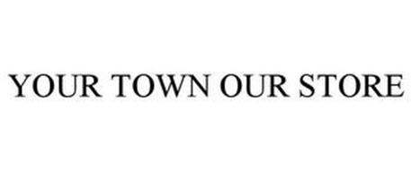YOUR TOWN OUR STORE