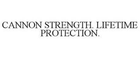 CANNON STRENGTH. LIFETIME PROTECTION.
