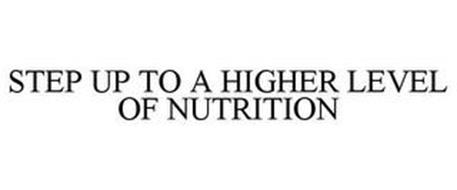 STEP UP TO A HIGHER LEVEL OF NUTRITION