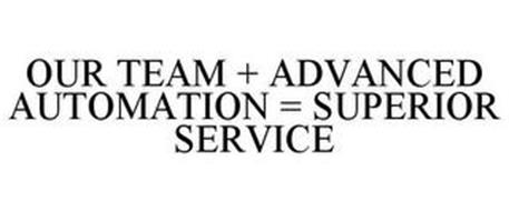 OUR TEAM + ADVANCED AUTOMATION = SUPERIOR SERVICE