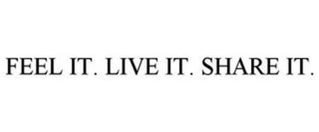 FEEL IT. LIVE IT. SHARE IT.