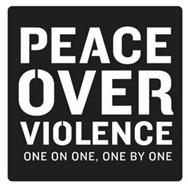 PEACE OVER VIOLENCE ONE ON ONE, ONE BY ONE