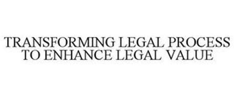 TRANSFORMING LEGAL PROCESS TO ENHANCE LEGAL VALUE