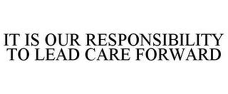 IT IS OUR RESPONSIBILITY TO LEAD CARE FORWARD