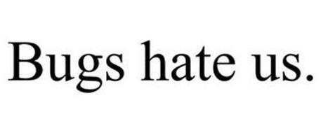 BUGS HATE US.