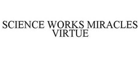 SCIENCE WORKS MIRACLES VIRTUE