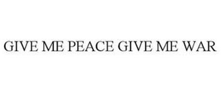 GIVE ME PEACE GIVE ME WAR