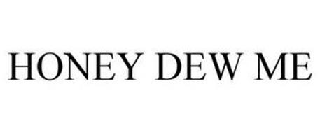 HONEY DEW ME
