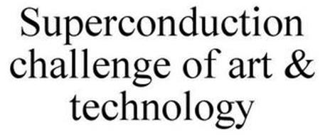 SUPERCONDUCTION CHALLENGE OF ART & TECHNOLOGY