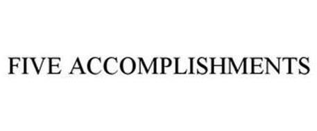 FIVE ACCOMPLISHMENTS