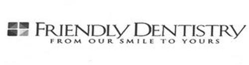 FRIENDLY DENTISTRY FROM OUR SMILE TO YOURS