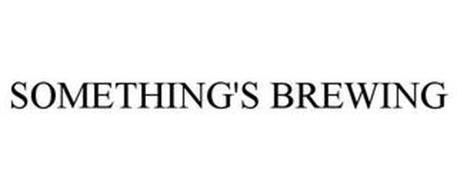 SOMETHING'S BREWING