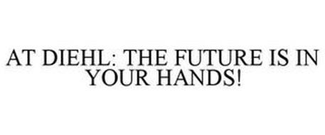 AT DIEHL: THE FUTURE IS IN YOUR HANDS!