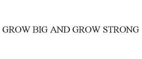 GROW BIG AND GROW STRONG