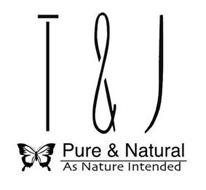 T & J PURE & NATURAL AS NATURE INTENDED