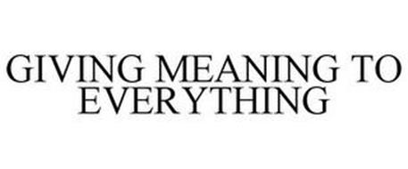 GIVING MEANING TO EVERYTHING