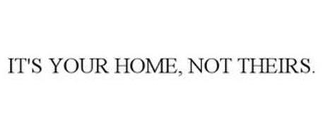 IT'S YOUR HOME, NOT THEIRS.