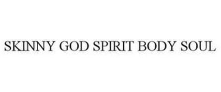 SKINNY GOD SPIRIT BODY SOUL