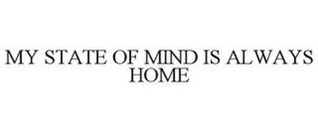 MY STATE OF MIND IS ALWAYS HOME