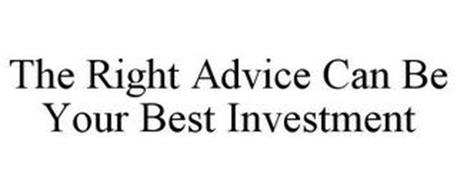 THE RIGHT ADVICE CAN BE YOUR BEST INVESTMENT