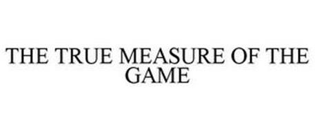 THE TRUE MEASURE OF THE GAME