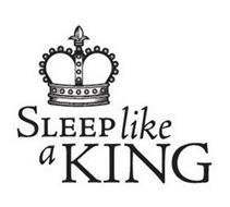 SLEEP LIKE A KING