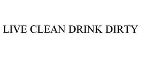 LIVE CLEAN DRINK DIRTY