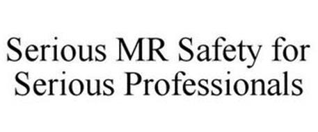 SERIOUS MR SAFETY FOR SERIOUS PROFESSIONALS